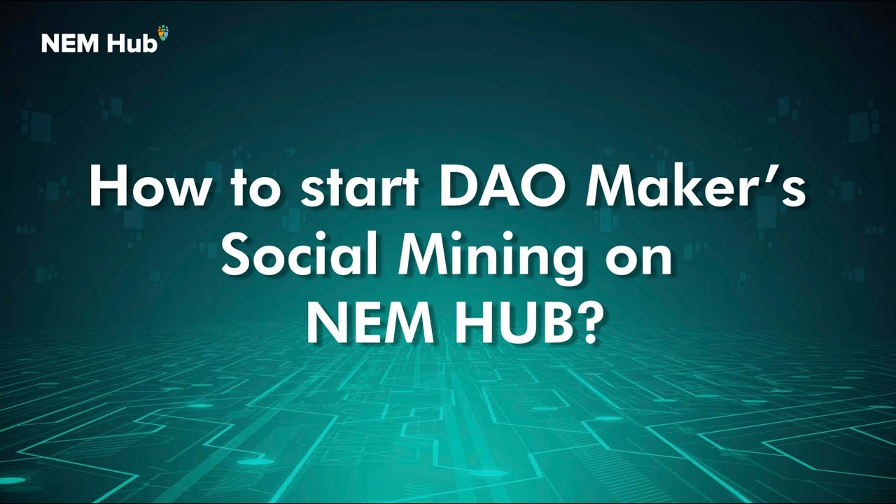 How to Start DAO Maker's Social Mining on NEM HUB?