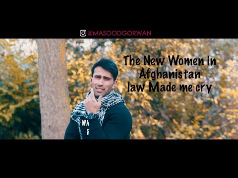 THE NEW WOMEN LAW IN AFGHANISTAN MADE ME CRY  Masood Gorwan
