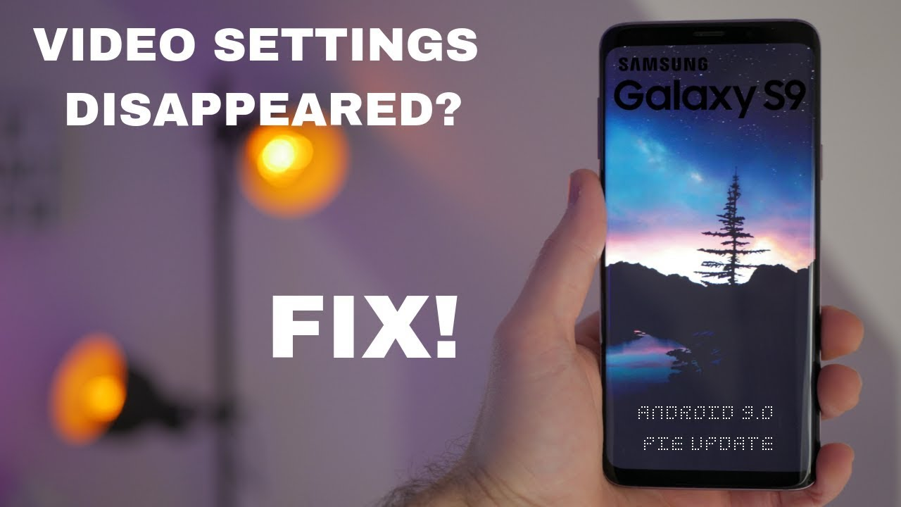 Galaxy S9 no 4k Video Settings after Android 9 0 Update - FIX!