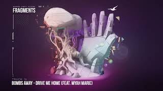 Bombs Away  - Drive Me Home ft Myah Marie [Fragments Album, Track 16]