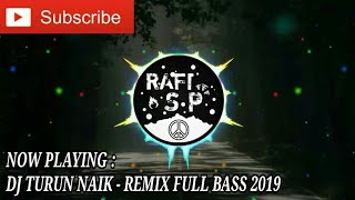 DJ TURUN NAIK - REMIX FULL BASS 2019