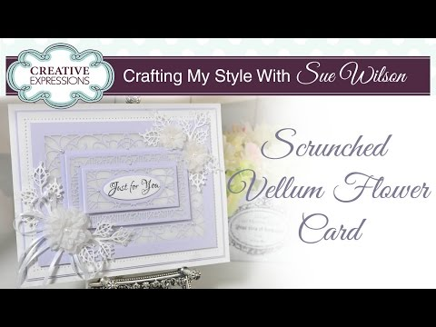Scrunched Velum Flower Card | Crafting My Style with Sue Wilson