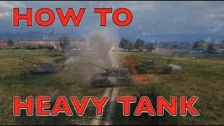 WOT - How To Play Heavy Tanks | World of Tanks