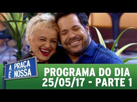 A Praça É Nossa (25/05/17) | Parte 1