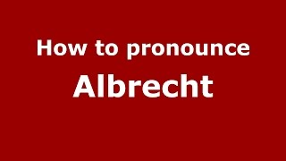 How to pronounce Albrecht (Germany/German) - PronounceNames.com