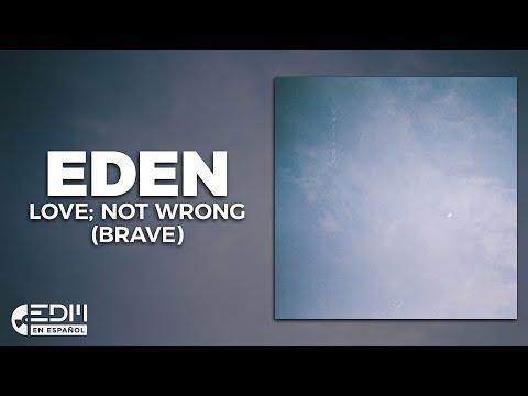 [Lyrics] EDEN - Love; Not Wrong (Brave) [Letra en español]