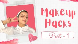 Makeup Hacks  Part 01  Feat. Shrenu Parikh