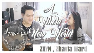 "ZAYN, Zhavia Ward - A Whole New World (From ""Aladdin""/ Live Acoustic Cover by Aviwkila)"