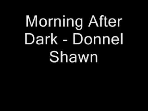 Morning After Dark  Donnel Shawn ft Timbaland Remix HOT