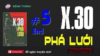 X30 Phá Lưới #5 End - Tiểu Thuyết Tình Báo của Đặng Thanh | Trò Chuyện Đêm Khuya