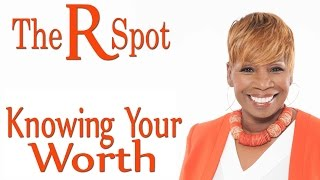 Knowing Your Worth  - The R Spot Episode 14