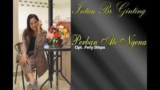 Download LAGU KARO TERBARU INTAN BR GINTING PERBAN ATE NGENA