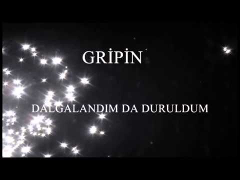 GRİPİN - DALGALANDIM DA DURULDUM