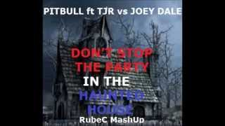Don't stop the party in the Haunted house (RubeC MashUp) [FREE DOWNLOAD]-Pitbull ft TJR vs Joey Dale