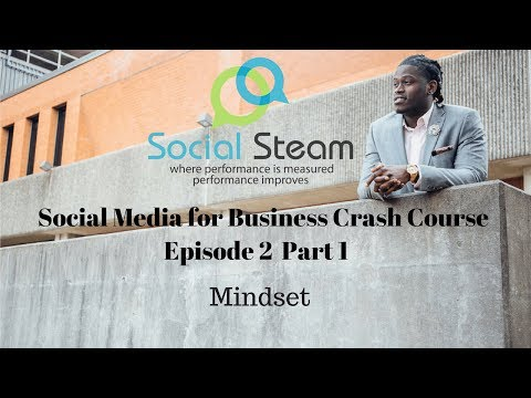 "Social Steam ep 2 ""Mindset"" Part 1 Social Media for Business Crash Course"