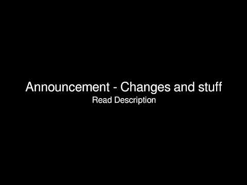 Announcement - Changes and stuff - more transcriptions