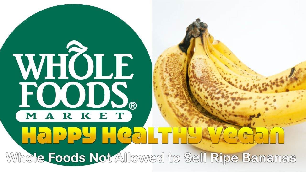 Whole Foods Not Allowed to Sell Ripe Bananas!