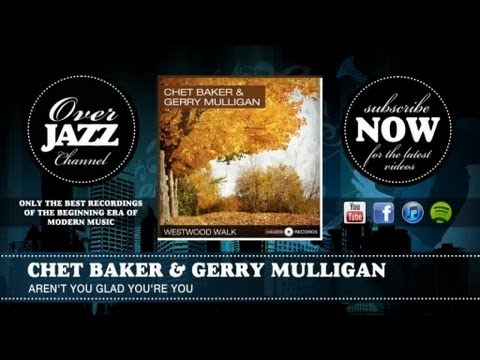 Chet Baker & Gerry Mulligan - Aren't You Glad You're You (1953)