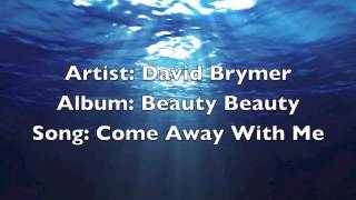 David Brymer ~ Come Away With Me