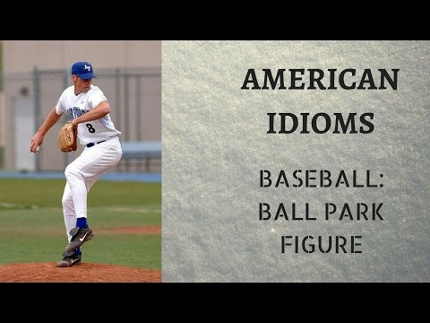 """American Idioms You Must Know - """"Ballpark Figure"""""""