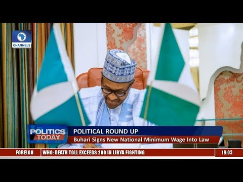 Political Round Up: Buhari Signs Nat'l Minimum Wage Into Law  Politics Today 