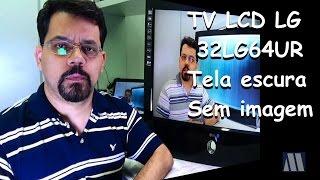TV LCD LG 32LG64UR Tela escura sem imagem