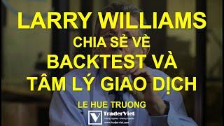 Trò Chuyện Cùng Larry Willams - Những Chia Sẻ Tuyệt Đỉnh Về Backtest & Tâm Lý Giao Dịch