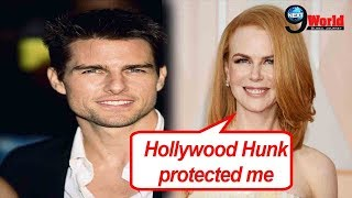 """Nicole Kidman """"Marrying Tom Cruise has saved me from any kind of Assault"""""""
