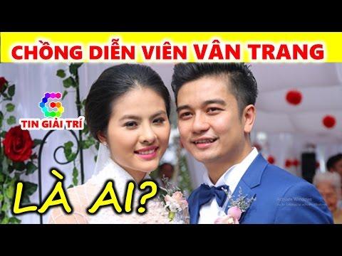Chồng Vân Trang là ai? Tiết lộ thân thế chồng diễn viên Vân Trang - TIN GIẢI TRÍ