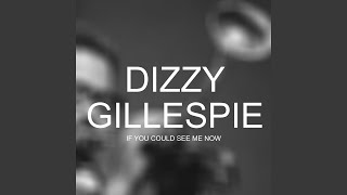 If You Could See Me Now · Dizzy Gillespie If you could see me now ℗...