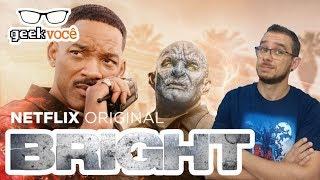GEEK VOCE [TÁ ASSISTINDO] - Bright (Netflix)