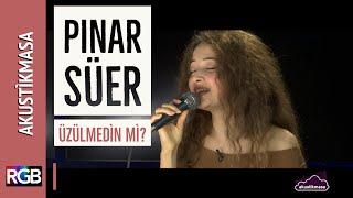 Üzülmedin mi? - Pınar Süer | akustikmasa