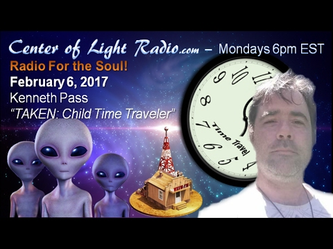 "CENTER OF LIGHT SPIRITUAL RADIO - Kenneth Pass: TAKEN: A Child Time Traveler"""