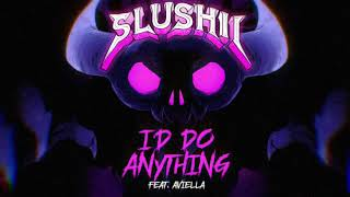 Slushii - I'd Do Anything (ft. Aviella)