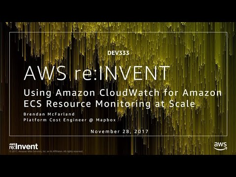 AWS re:Invent 2017: Using Amazon CloudWatch for Amazon ECS Resource Monitoring at Sc (DEV333)