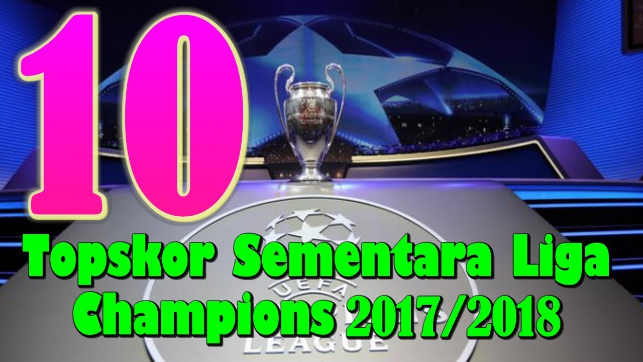 Best Players 10 Top Skor Sementara Liga Champions 2017 2018