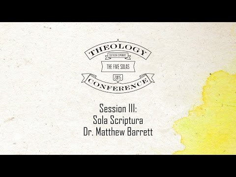 2015 Theology Conference:  The Five Solas - Sola Scriptura Presented by Dr. Matthew Barrett