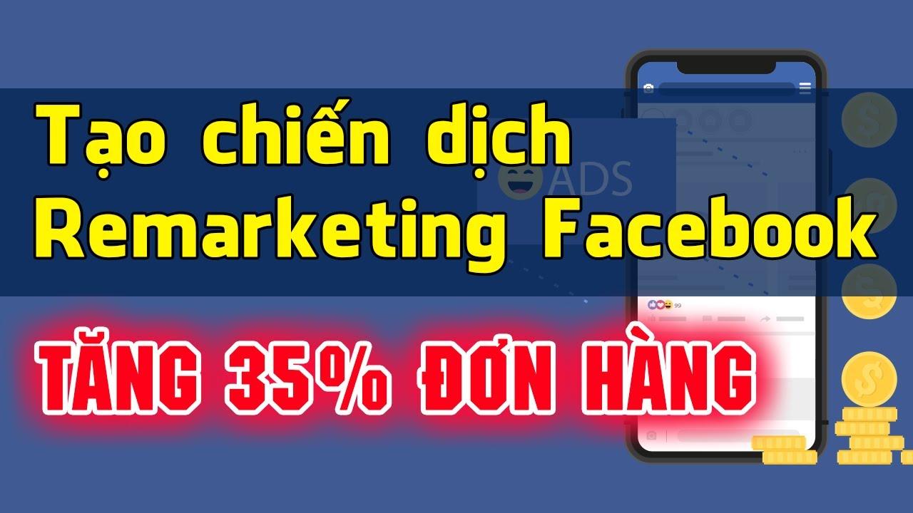 Hướng dẫn tạo chiến dịch Remarketing Facebook | Quảng cáo Facebook Ads nâng cao 2020