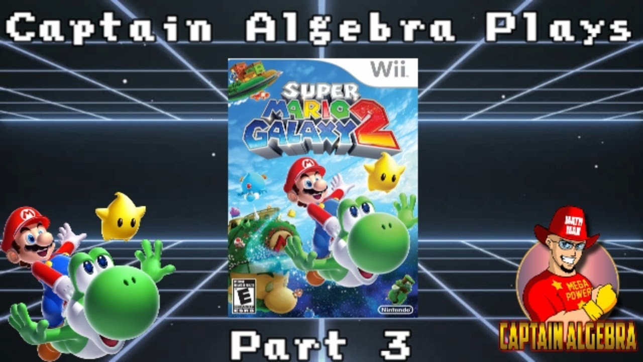 Captain Algebra Plays: Super Mario Galaxy 2- Part 3