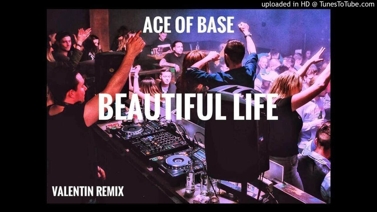 Ace of Base - Beautiful Life (Valentin Remix) 2020