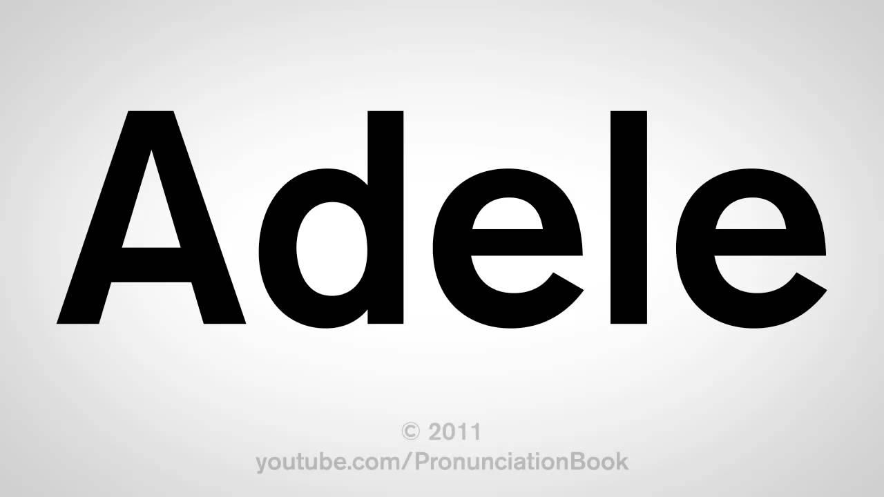 How To Pronounce Adele