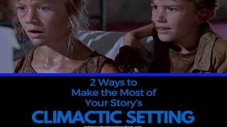 2 Ways to Make the Most of Your Story's Climactic Setting