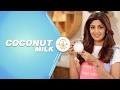 How To Make Fresh Coconut Milk | Shilpa Shetty Kundra | Healthy Recipes | The Art Of Loving Food