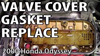 Honda Odyssey Valve Cover Gasket Replacement