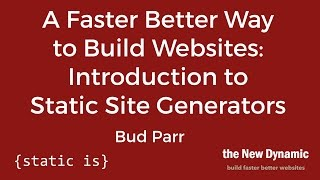 A Faster Better Way to Build Websites: Introduction to Static Site Generators and the JAMstack