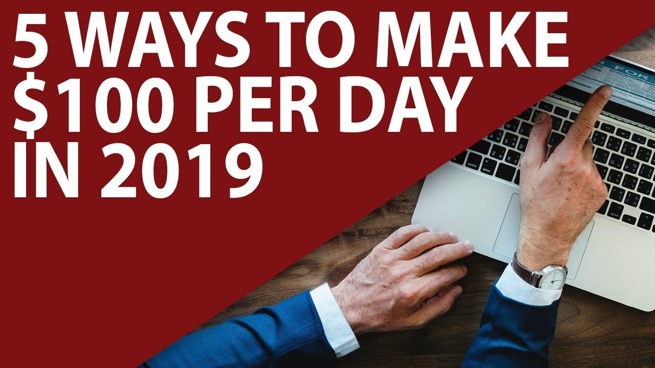 5 Ways To Make $100 Per Day In 2019