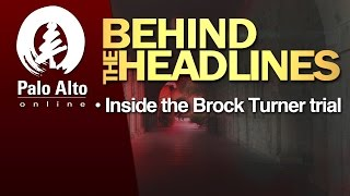 Behind The Headlines - Inside the Brock Turner trial