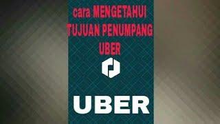 cara mengetahui tujuan penumpang uber