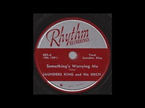 Saunders King - Something's Worrying Me - '46 Bluesy R&B on Rhythm Recordings 78 rpm label