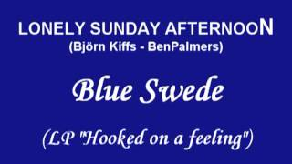 BLUE SWEDE - LONELY SUNDAY AFTERNOON.mpg